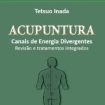 ACUPUNTURA Canais de Energia Divergentes Revisão e Tratamentos Integrados Tetsuo Inada