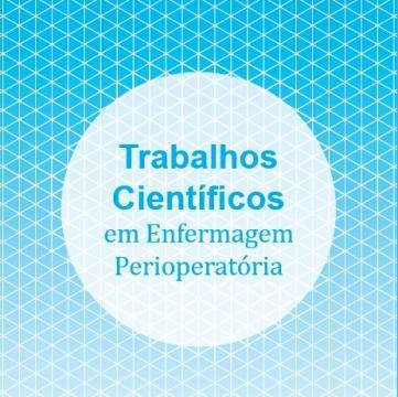 Trabalhos Científicos em Enfermagem Perioperatória. Rachel de Carvalho (organizadora)