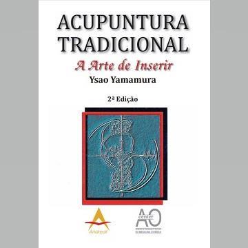 ACUPUNTURA TRADICIONAL. A Arte de Inserir Ysao Yamamura