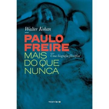 Paulo Freire Mais Do Que Nunca - Uma Biografia Filosófica