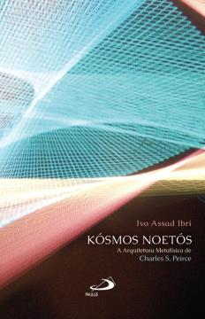 Kósmos Noetós: a Arquitetura Metafísica de Charles S. Peirce