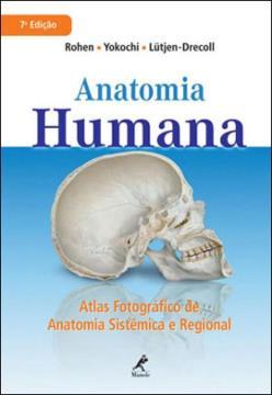 Anatomia Humana - Atlas Fotográfico Anatomia Sistêmica Regional