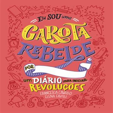 Eu sou uma garota rebelde - Um diário para iniciar revoluções