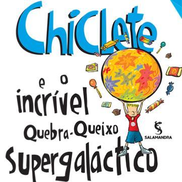 Chiclete e o incrível quebra-queixo supergaláctico Vol 2
