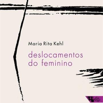 Deslocamentos do Feminino - A Mulher Freudiana na Passagem para a Modernidade