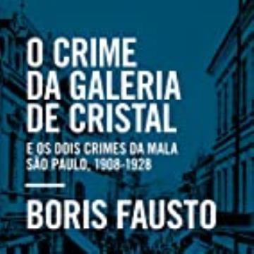 O crime da Galeria de Cristal: E os dois crimes da mala — São Paulo, 1908-1928