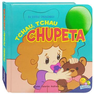 Tchau, Tchau Chupeta! (Coleção Eu Estou Crescendo!)