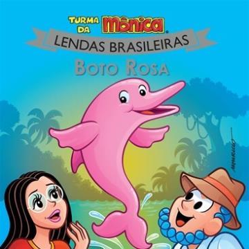 Boto Rosa: Turma da Mônica (Coleção: Lendas Brasileiras)