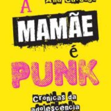 Belas Letras - A Mamãe é Punk : Crônicas da adolescência