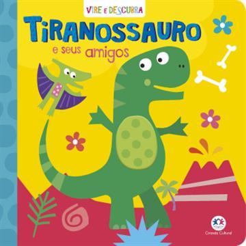 Ciranda Cultural - Tiranossauro e seus amigos (Coleção Vire e Descubra)