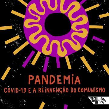 Pandemia: Covid-19 e a reinvenção do comunismo