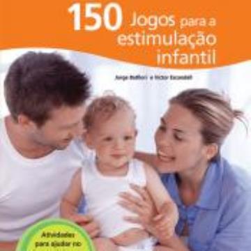150 jogos para a estimulação infantil(0-3 anos)