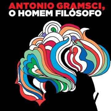 Antonio Gramsci, o homem filosófo (Uma biografia intelectual)