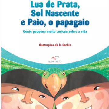 Lua de Prata, Sol Nascente e Paio, o papagaio: Gente pequena muito curiosa sobre a vida