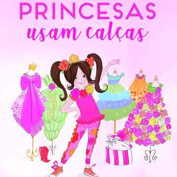 Princesas usam calças