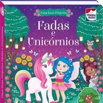 Happy books- Faça e Brinque: Fadas e Unicórnios