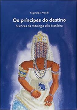 Os Príncipes do Destino - Histórias da Mitologia Afro-Brasileira