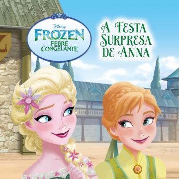 Frozen - Febre Congelante, A Festa surpresa de Anna (Coleção: Disney Pipoca)