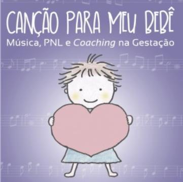 Canção para meu Bêbe – Música, PNL e Coaching na Gestação