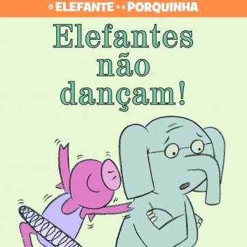 Elefantes não dançam! (Coleção: Elefante e a Porquinha)
