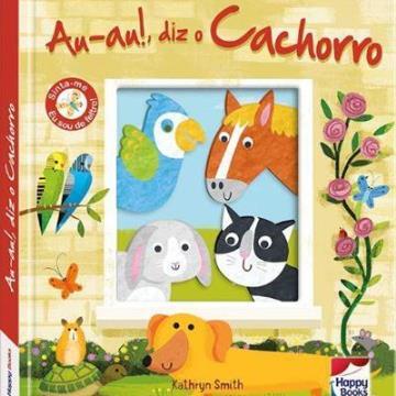 Au-au!, diz o Cachorro  (Coleção : Carinhas de feltro)