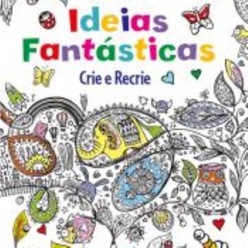Ideias Fantásticas (Crie e recrie)