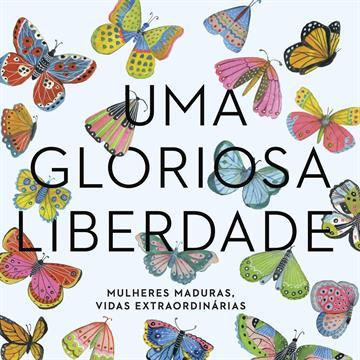 Vergara e Riba - Uma Gloriosa Liberdade: Mulheres Maduras, Vidas Extraordinárias