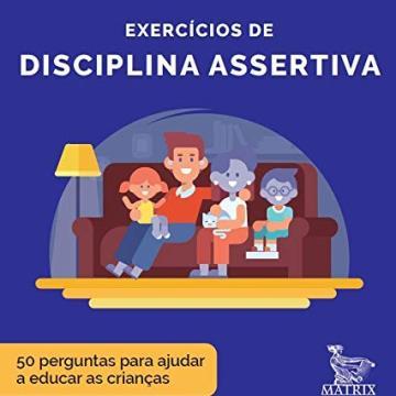 Exercícios de disciplina assertiva: 50 perguntas para ajudar a educar as crianças