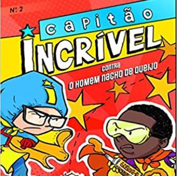 Capitão Incrivel 02 - Contra O Homem Nacho De Queijo