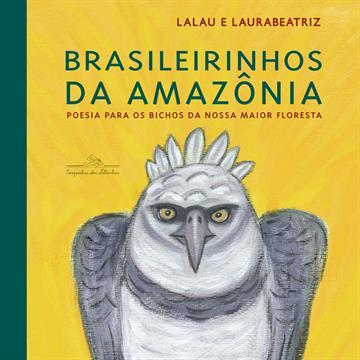 Brasileirinhos da Amazônia: Poesia para os bichos da nossa maior floresta