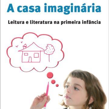 Editora Global-A casa imaginária - Leitura e literatura na primeira infância