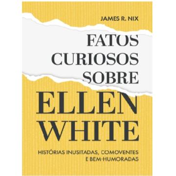 FATOS CURIOSOS SOBRE ELLEN WHITE