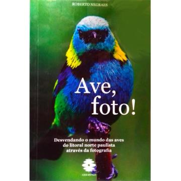 Ave, foto! Desvendando o mundo das aves do litoral norte paulista através da fotografia