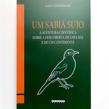 Um Sabiá Sujo - a aventura científica sobre a descoberta de uma ave e de um continente