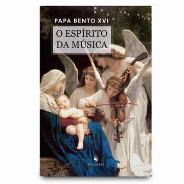 O ESPÍRITO DA MÚSICA - Papa Bento XVI