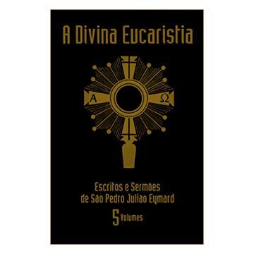 A DIVINA EUCARISTIA - São Pedro Julião Eymard (5 Volumes)