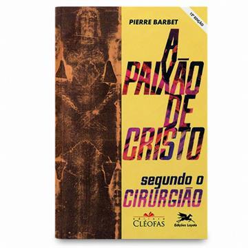 A PAIXÃO DE CRISTO SEGUNDO O CIRUGIÃO