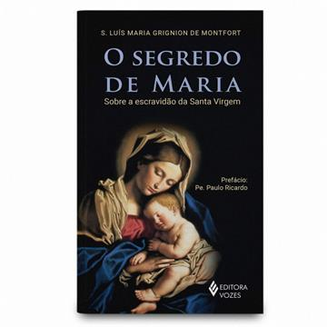 O SEGREDO DE MARIA - São Luis Ma. Grignion de Montfort