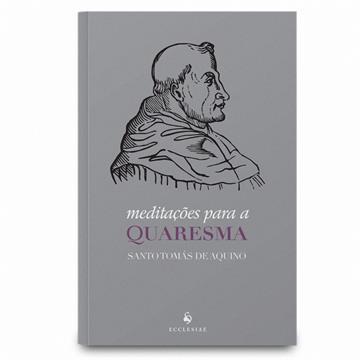 MEDITAÇÕES PARA A QUARESMA - Santo Tomás de Aquino