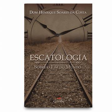 ESCATOLOGIA SOBRE O FIM DO MUNDO - Dom Henrique Soares