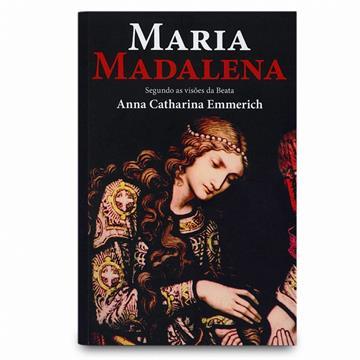 MARIA MADALENA - Anna Catharina Emmerich