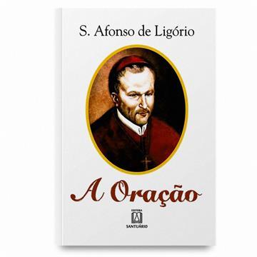 A ORAÇÃO - Santo Afonso Maria de Ligório