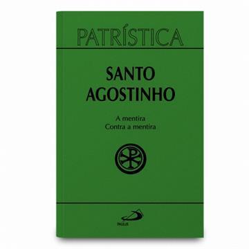 PATRÍSTICA 39 - A MENTIRA CONTRA A MENTIRA - Santo Agostinho